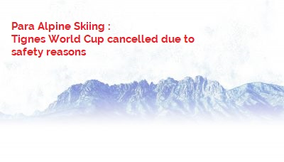 Para Alpine Skiing : Tignes World Cup cancelled due to safety reasons